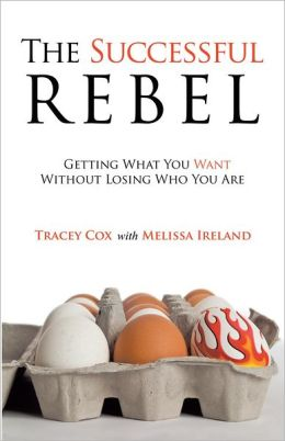 The Successful Rebel: Getting What You Want Without Losing Who You Are