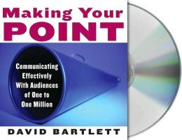 Making Your Point: A Practical Guide to Effective Communication