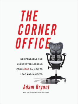 Corner Office: Indispensable and Unexpected Lessons from CEOs on How to Lead and Succeed