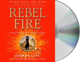 Rebel Fire (Sherlock Holmes: The Legend Begins Series #2)