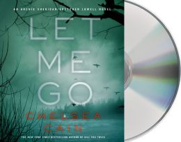 Let Me Go (Archie Sheridan & Gretchen Lowell Series #6)