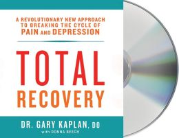 Total Recovery: Solving the Mystery of Chronic Pain and Depression