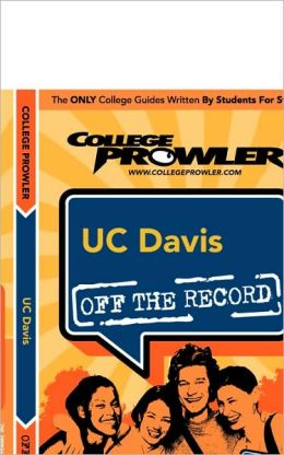 UC Davis Off the Record (College Prowler Series)