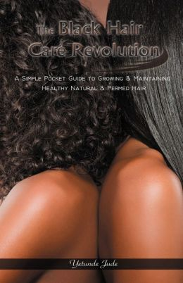 The Black Hair Care Revolution - A Simple Pocket Guide To Growing & Maintaining Healthy Natural & Permed Hair