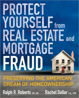 Protect Yourself from Real Estate and Mortgage Fraud: Preserving the American Dream of Homeownership