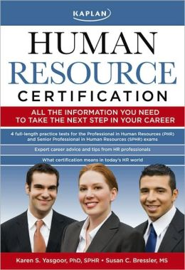 Kaplan Human Resource Certification: Proven, Practical Tools to Help You Pass the PHR and SPHR Exams