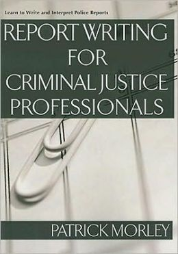 Report Writing for Criminal Justice Professionals: Learn to Write and Interpret Police Reports