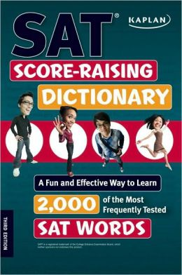 Kaplan SAT Score-Raising Dictionary: A Fun and Effective Way to Learn 2,000 of the Most Frequently Tested SAT Words
