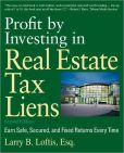Larry B. Loftis - Profit by Investing in Real Estate Tax Liens: Earn Safe, Secured, and Fixed Returns Every Time