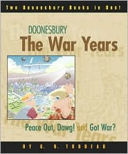 Doonesbury: The War Years: Peace out, Dawg! and Got War?