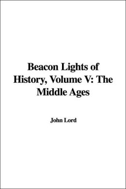 Beacon Lights of History: The Middle Ages