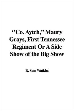Co. Aytch, Maury Grays, First Tennessee Regiment Or A Side Show of the Big Show