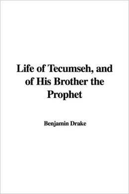 Life of Tecumseh, and of His Brother the
