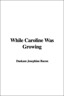 While Caroline Was Growing