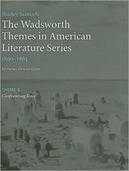 The Wadsworth Themes American Literature Series, 1800-1865 Theme 6: Confronting Race