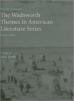 The Wadsworth Themes American Literature Series, 1800-1865 Theme 8: Views on War