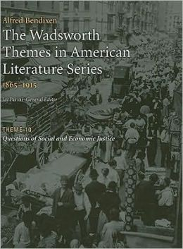 The Wadsworth Themes American Literature Series, 1865-1915 Theme 10: Questions of Social and Economic Justice