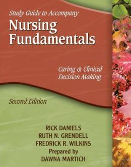 Study Guide for Daniels' Nursing Fundamentals: Caring & Clinical Decision Making, 2nd