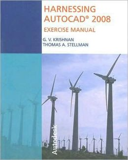 Harnessing AutoCAD 2008 Exercise Manual