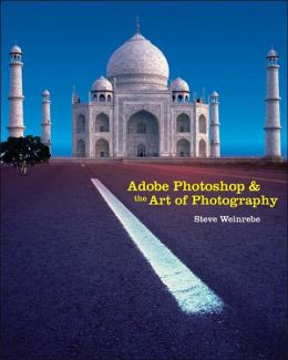 Adobe Photoshop and the Art of Photography: A Comprehensive Introduction