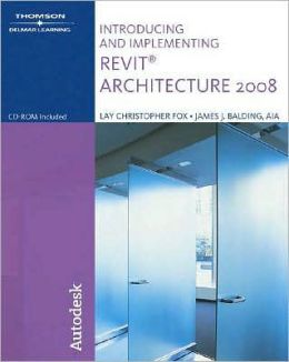 Introducing and Implementing Revit Architecture 2008