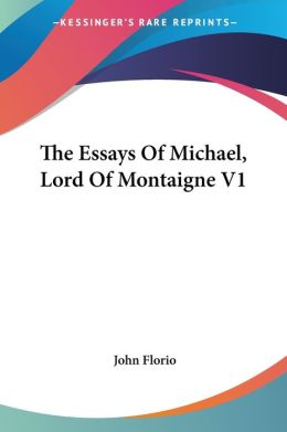The Essays Of Michael, Lord Of Montaigne