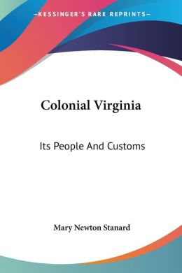 Colonial Virginia: Its People And Customs