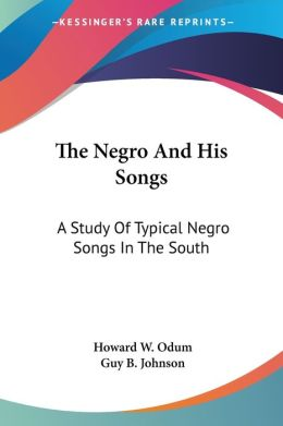 The Negro and His Songs: A Study of Typi