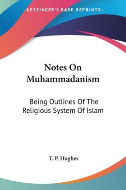 Notes on Muhammadanism: Being Outlines of the Religious System of Islam