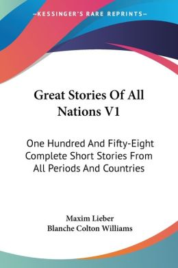 Great Stories Of All Nations: One Hundred And Fifty-Eight Complete Short Stories From All Periods And Countries