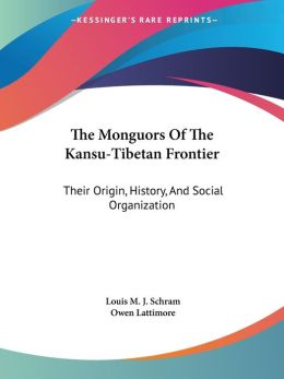 The Monguors of the Kansu-Tibetan Frontier: Their Origin, History, and Social Organization