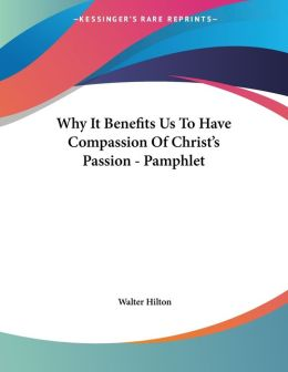 Why It Benefits Us to Have Compassion of Christ's Passion - Pamphlet