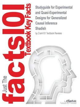 Outlines & Highlights For Experimental And Quasi-Experimental Designs For Generalized Causal Inference By Shadish Isbn