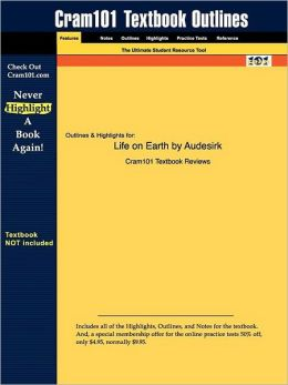 Outlines and Highlights for: Life on Earth by Audesirk