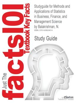 Studyguide for Methods and Applications of Statistics in Business, Finance, and Management Science by Balakrishnan, N., ISBN 9780470405109