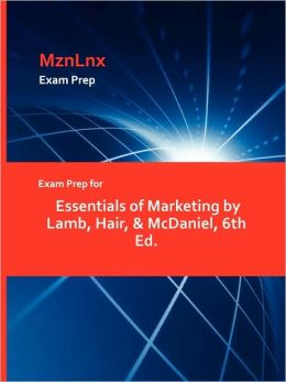 Exam Prep For Essentials Of Marketing By Lamb, Hair, & Mcdaniel, 6th Ed.