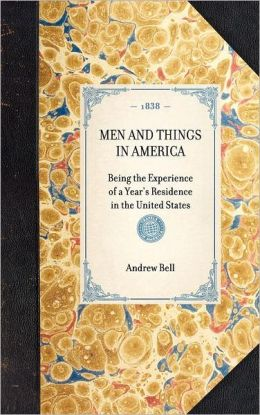 Men and Things in America: Being the Experience of a Year's Residence in the United States