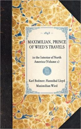 Maximilian, Prince of Wied's Travels: volume 1