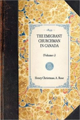 The Emigrant Churchman in Canada: Volume 1