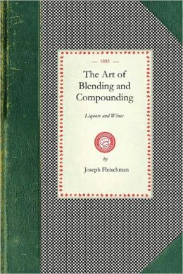 Art of Blending and Compounding Liquors and Wines