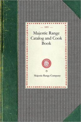 Majestic Range Catalog and Cook Book