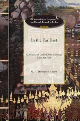 In the Far East: A Narrative of Exploration and Adventure in Cochin-China, Cambodia, Laos, and Siam