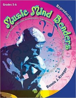 Music Mind Benders, Grades 5-6: Lateral-Thinking Puzzles, Brainteasers, Logic Puzzles, Story Problems, and Many More Music-Themed Head Scratchers
