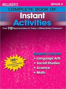 Milliken's Complete Book of Instant Activities - Grade K: Over 110 Reproducibles for Today's Differentiated Classroom