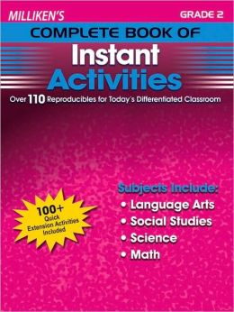 Milliken's Complete Book of Instant Activities - Grade 2: Over 110 Reproducibles for Today's Differentiated Classroom