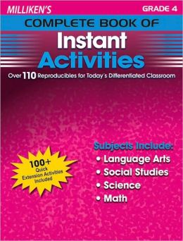 Milliken's Complete Book of Instant Activities - Grade 4: Over 110 Reproducibles for Today's Differentiated Classroom