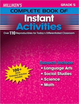 Milliken's Complete Book of Instant Activities - Grade 6: Over 110 Reproducibles for Today's Differentiated Classroom