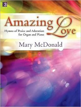 Amazing Love: Hymns of Praise and Adoration for Organ and Piano
