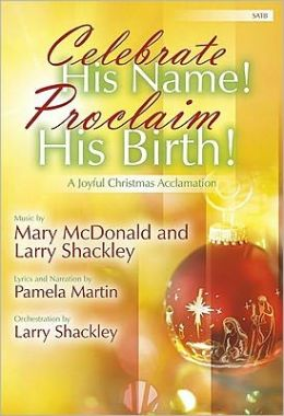 Celebrate His Name! Proclaim His Birth!: A Joyful Christmas Acclamation
