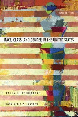 Race, Class, and Gender in the United States: An Integrated Study Paula S. Rothenberg